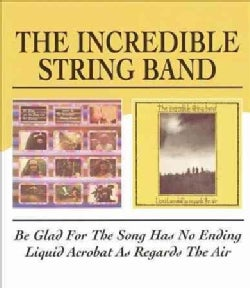 Incredible String Band - Be Glad for the Song Has No Ending/Liquid Acrobat as Regards the Air
