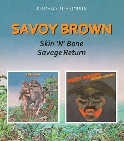 Savoy Brown - Skin 'N' Bone/Savage Return