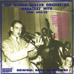 Glenn Miller - Greatest Hits Live 1940-42