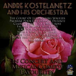 Andre Kostelanetz - In Concert and Musical Comedy Favorites