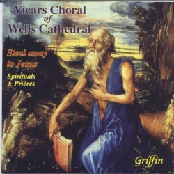 Vicars Choral of Wells Cathedral - Steal Away To Jesus: Spitiruals & Prayers