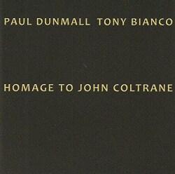 PAUL DUNMALL/TONY BIANCO - HOMAGE TO COLTRANE*JOHN