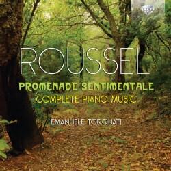Emanuele Torquati - Roussel: Promenade Sentimentale: Complete Piano Music