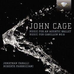 Jonathan Faralli - Cage: Music for an Aquatic Ballet, Music for Carillon No. 6