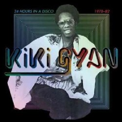 Kiki Gyan - 24 Hours In A Disco 1978-1982