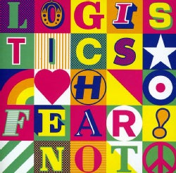 LOGISTICS - FEAR NOT