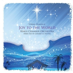 KINGS CHAMBER ORCHESTRA - JOY TO THE WORLD- STRING HEAVEN 4