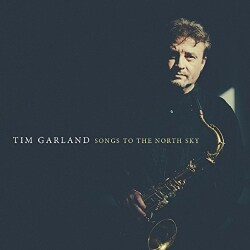 Tim Garland - Songs To The North Sky