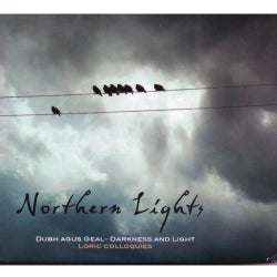 NORTHERN LIGHTS - DUBH AGUS GEAL-DARKNESS & LIGHT-LORIC COLLOQUIES