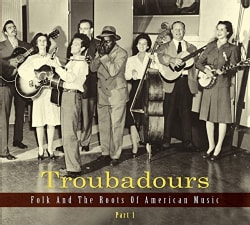 Various - Troubadours: Folk And The Roots Of American Music Part 1