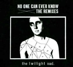 Twilight Sad - No One Can Ever Know: The Remixes