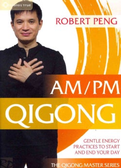 AM/PM Qigong: Gentle Energy Practices to Start and End Your Day (DVD)