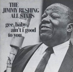 Jimmy Rushing - Gee Baby, Ain't I Good To You