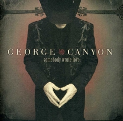 George Canyon - Somebody Wrote Love