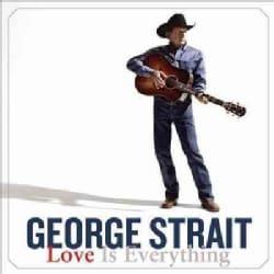 George Strait - Love Is Everything