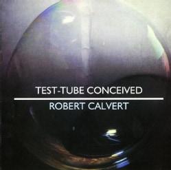 Robert Calvert - Test-Tube Conceived