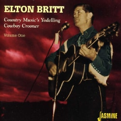 Elton Britt - Country Music's Yodelling Cowboy Crooner Vol 1