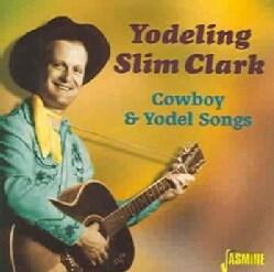 Yodeling Slim Clark - Cowboy & Yodel Songs