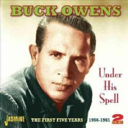Buck Owens - Under His Spell: 1st 5 Years: 1956-1961