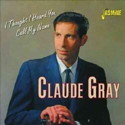 Claude Gray - I Thought I Heard You Call My Name