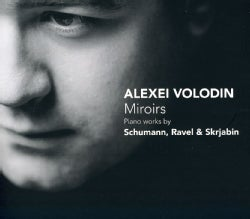 Alexei Volodin - Miroirs: Piano Works by Schumann, Ravel & Scriabin