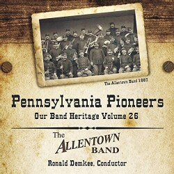 Allentown Band - Pennsylvania Pioneers: Our Band Heritage: Vol. 26