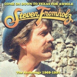 Steven Fromholz - Come on Down to Texas for Awhile: The Anthology 1969-1991