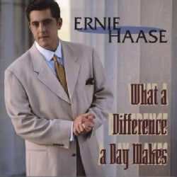 Ernie Haase - What a Difference a Day Makes