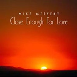 Mike Metheny - Close Enough For Love