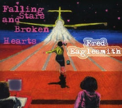 Fred Eaglesmith - Falling Stars & Broken Hearts