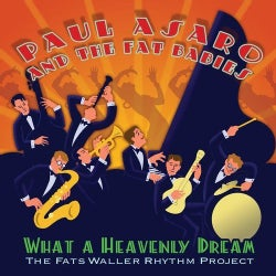 Paul And The Fat Babies Asaro - What A Heavenly Dream: The Fats Waller Rhythm Project