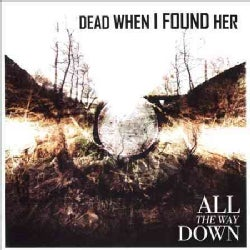Dead When I Found Her - All the Way Down