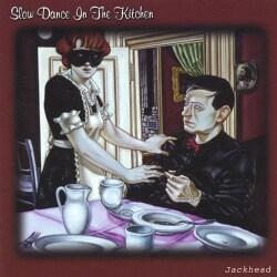 JACKHEAD - SLOW DANCE IN THE KITCHEN