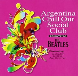 ARGENTINA CHILL OUT - TRIBUTE TO THE BEATLES/VAR - ARGENTINA CHILL OUT - TRIBUTE TO THE BEATLES/VAR