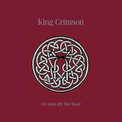 King Crimson - On (And Off) the Road: 1981-1984