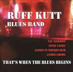 Ruff Kutt Blues Band - That's When The Blues Begins