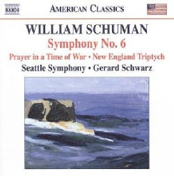 William Schuman - Schuman: Symphony No 6; Prayer in Time of War; New England Triptych
