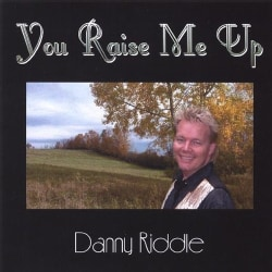 DANNY RIDDLE - YOU RAISE ME UP