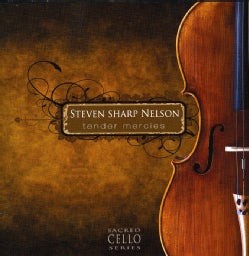 Steven Sharp Nelson - Tender Mercies: Sacred Cello