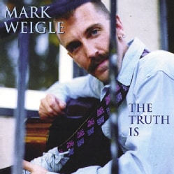 Mark Weigle - The Truth Is