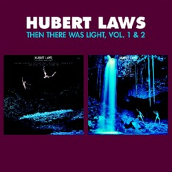 Hubert Laws - Then There Was Light Vol. 1 & 2