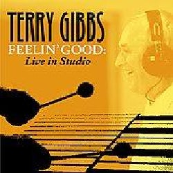 Terry Gibbs - Feelin' Good: Live In Studio