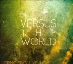 Versus The World - Drink. Sing. Live. Love. (Parental Advisory)