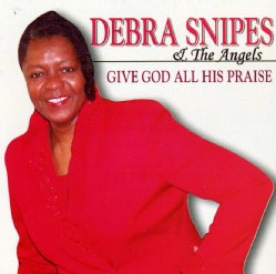 Debra Snipes - Give God All His Praise
