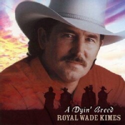 Royal Wade Kimes - Dyin' Breed