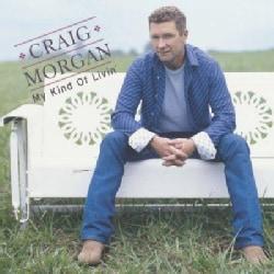 Craig Morgan - My Kind Of Livin'