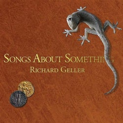 RICHARD GELLER - SONGS ABOUT SOMETHING