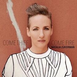 Natalia Zukerman - Come Thief, Come Fire