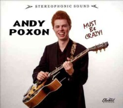 Andy Poxon - Must Be Crazy!