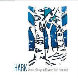 WINTERY SONGS IN ELEVENTY PART HARMONY - HARK